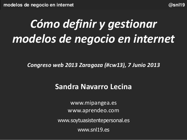 modelos de negocio en internet @snl19Cómo definir y gestionarmodelos de negocio en internetCongreso web 2013 Zaragoza (#cw...
