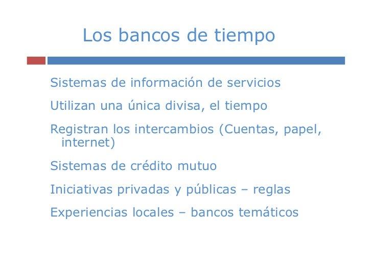 Los bancos de tiempoSistemas de información de serviciosUtilizan una única divisa, el tiempoRegistran los intercambios (Cu...