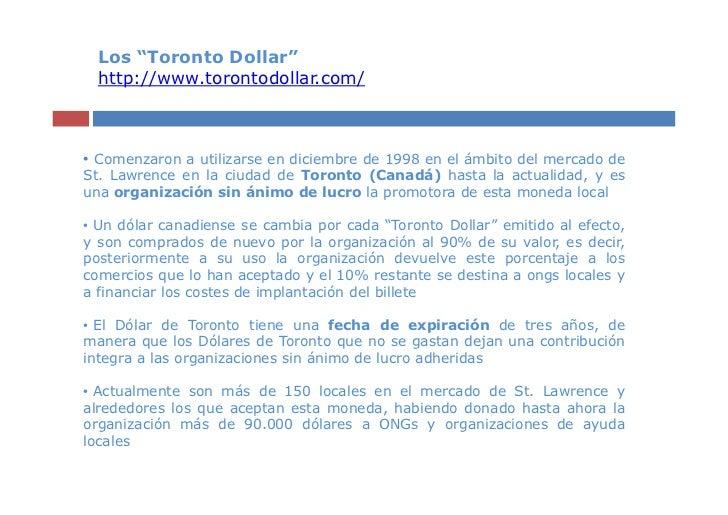 """Los """"Toronto Dollar""""  http://www.torontodollar.com/• Comenzaron a utilizarse en diciembre de 1998 en el ámbito del mercado..."""