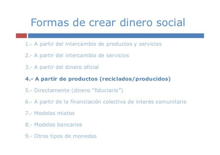Formas de crear dinero social1.- A partir del intercambio de productos y servicios2.- A partir del intercambio de servicio...
