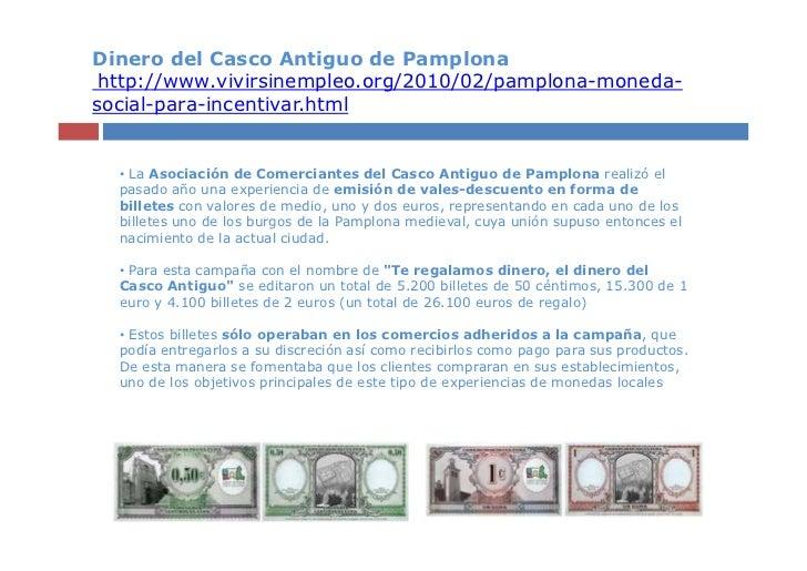 Dinero del Casco Antiguo de Pamplona http://www.vivirsinempleo.org/2010/02/pamplona-moneda-social-para-incentivar.html  • ...