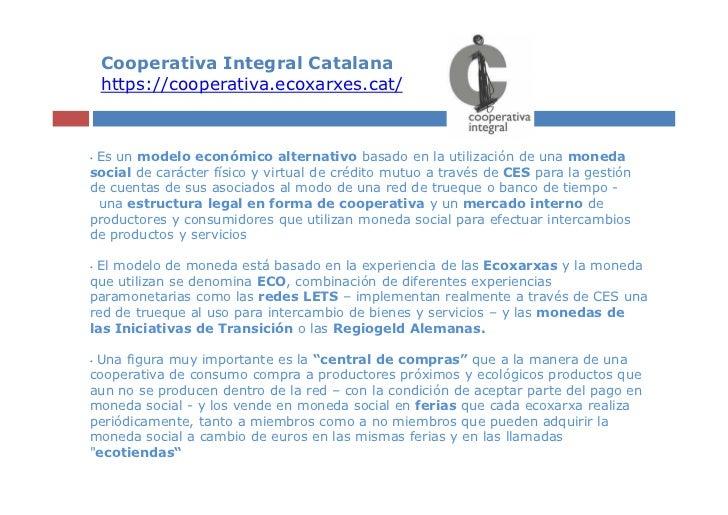 Cooperativa Integral Catalana    https://cooperativa.ecoxarxes.cat/•Es un modelo económico alternativo basado en la utiliz...