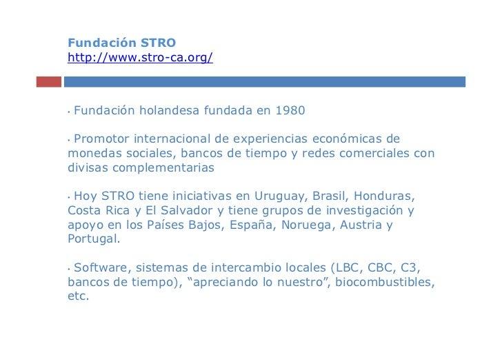 Fundación STROhttp://www.stro-ca.org/•   Fundación holandesa fundada en 1980•Promotor internacional de experiencias económ...