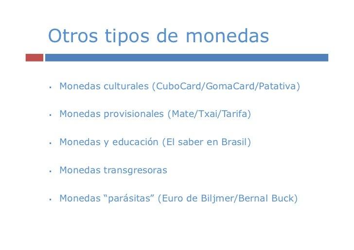 Otros tipos de monedas Monedas culturales (CuboCard/GomaCard/Patativa) Monedas provisionales (Mate/Txai/Tarifa) Monedas y ...