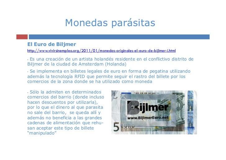 Monedas parásitasEl Euro de Biljmerhttp://www.vivirsinempleo.org/2011/01/monedas-originales-el-euro-de-bijlmer-i.html•Es u...