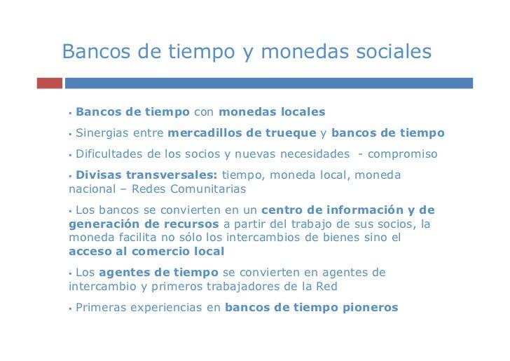 Bancos de tiempo y monedas sociales Bancos de tiempo con monedas locales Sinergias entre mercadillos de trueque y bancos d...