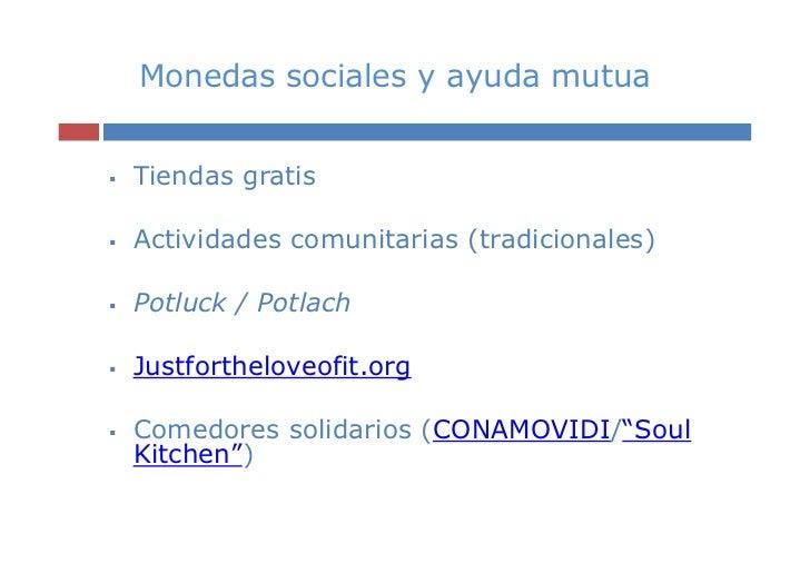 Monedas sociales y ayuda mutuaTiendas gratisActividades comunitarias (tradicionales)Potluck / PotlachJustfortheloveofit.or...