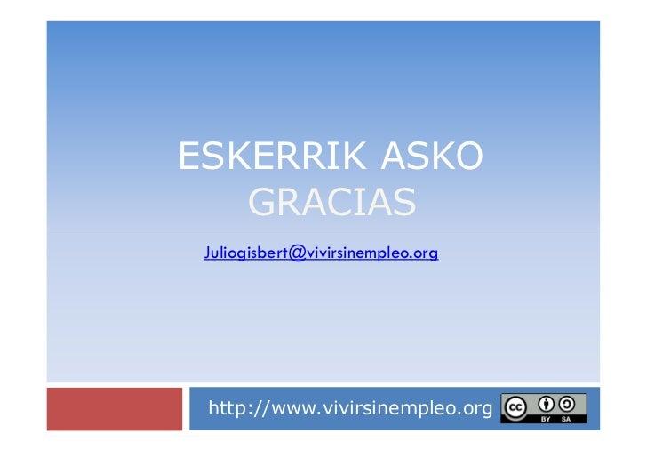 ESKERRIK ASKO   GRACIAS Juliogisbert@vivirsinempleo.org http://www.vivirsinempleo.org