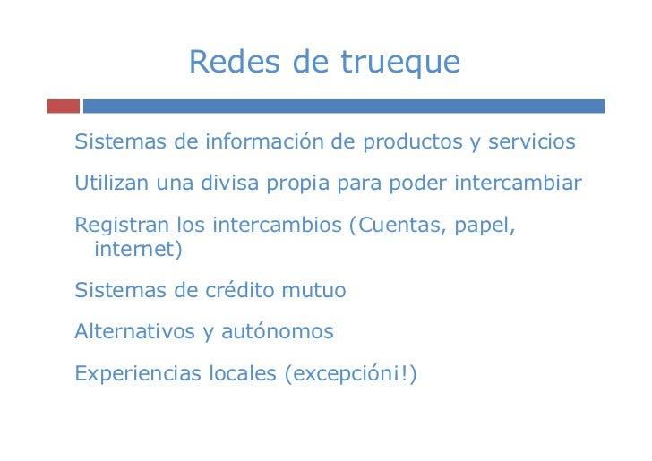 Redes de truequeSistemas de información de productos y serviciosUtilizan una divisa propia para poder intercambiarRegistra...