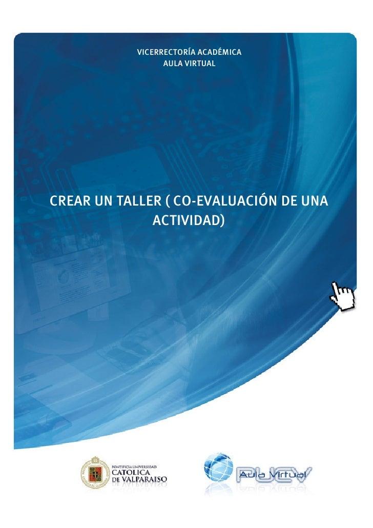 VICERRECTORÍA ACADÉMICA                 AULA VIRTUALCREAR UN TALLER ( CO-EVALUACIÓN DE UNA              ACTIVIDAD)