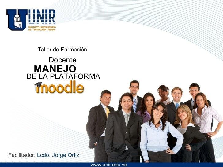 MANEJO Facilitador:   Lcdo. Jorge Ortiz Taller de Formación DE LA PLATAFORMA Docente