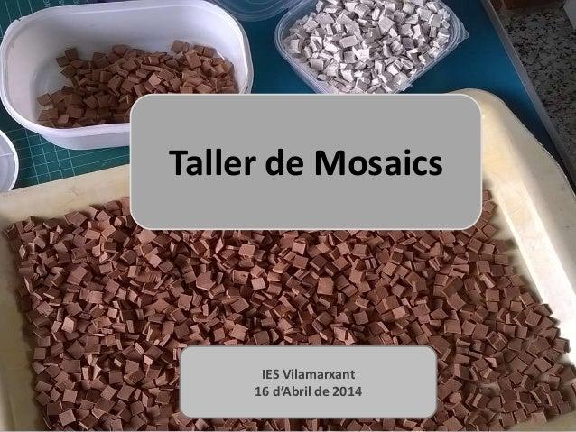 Taller de Mosaics IES Vilamarxant 16 d'Abril de 2014