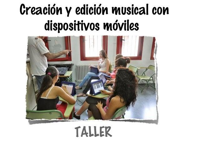 Creación y edición musical con dispositivos móviles  TALLER