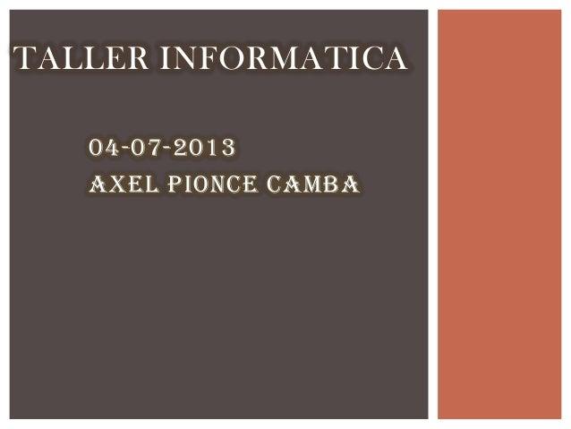04-07-2013 Axel PiOnce Camba TALLER INFORMATICA