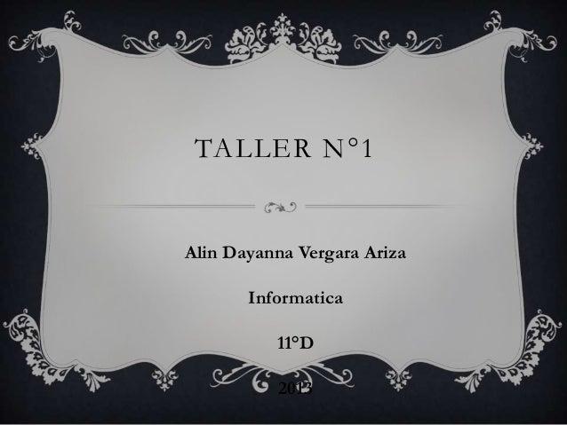 TALLER N°1Alin Dayanna Vergara Ariza       Informatica          11°D          2013
