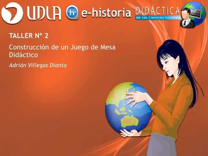TALLER Nº 2Construcción de un Juego de MesaDidácticoAdrián Villegas Dianta
