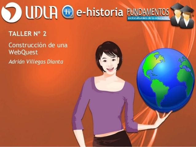 TALLER Nº 2Construcción de unaWebQuestAdrián Villegas Dianta