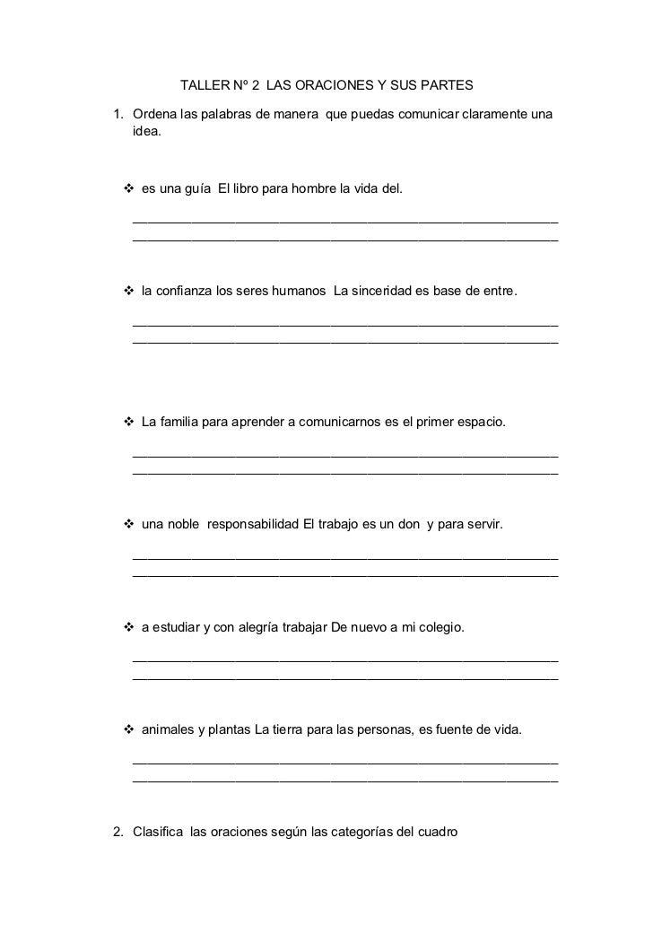 TALLER Nº 2 LAS ORACIONES Y SUS PARTES1. Ordena las palabras de manera que puedas comunicar claramente una   idea.  es un...