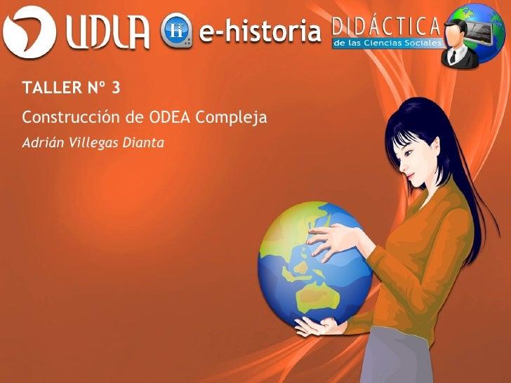 TALLER Nº 3Construcción de ODEA ComplejaAdrián Villegas Dianta