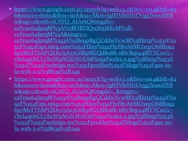  https://www.google.com.co/search?q=web+2.0&biw=1014&bi h=626&source=lnms&tbm=isch&sa=X&ei=IgIHVbiHIcOvgg TewoDYBw&sqi=2&...