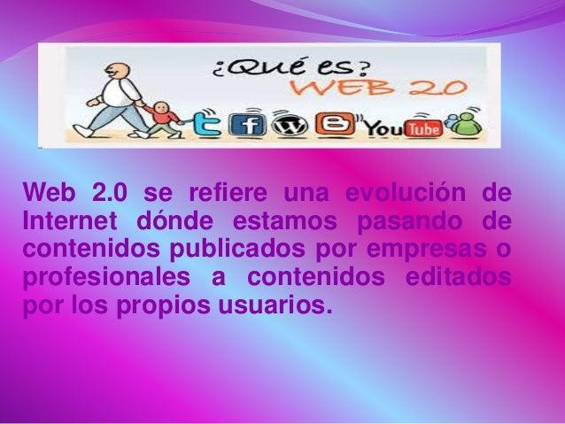 Web 2.0 se refiere una evolución de Internet dónde estamos pasando de contenidos publicados por empresas o profesionales a...