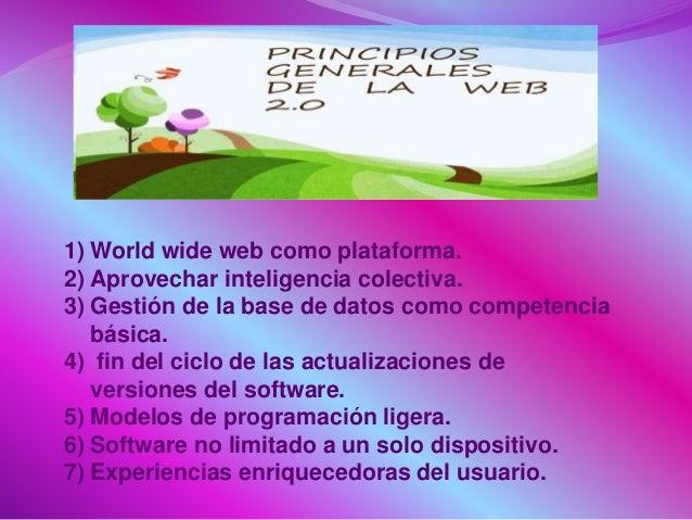 1) World wide web como plataforma. 2) Aprovechar inteligencia colectiva. 3) Gestión de la base de datos como competencia b...