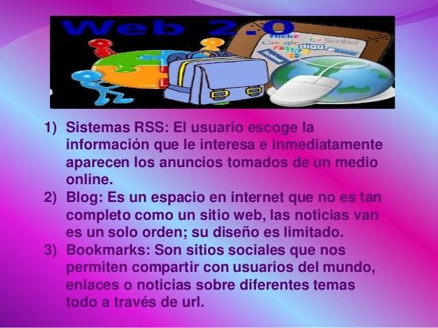1) Sistemas RSS: El usuario escoge la información que le interesa e inmediatamente aparecen los anuncios tomados de un med...