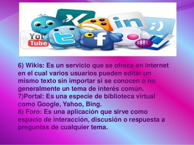 6) Wikis: Es un servicio que se ofrece en internet en el cual varios usuarios pueden editar un mismo texto sin importar si...