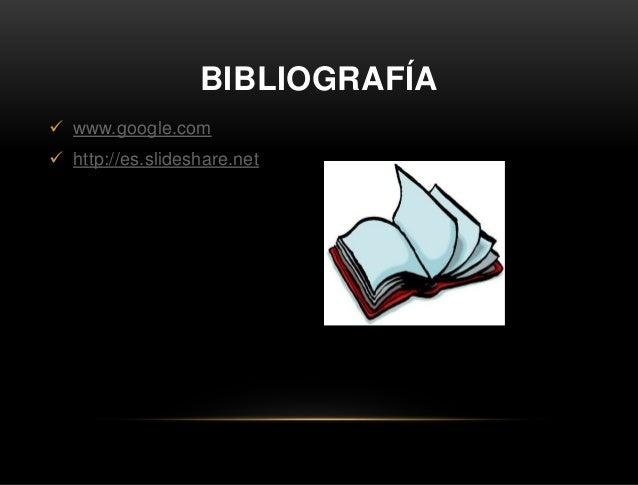 BIBLIOGRAFÍA  www.google.com  http://es.slideshare.net