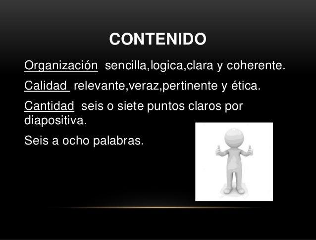CONTENIDO Organización sencilla,logica,clara y coherente. Calidad relevante,veraz,pertinente y ética. Cantidad seis o siet...