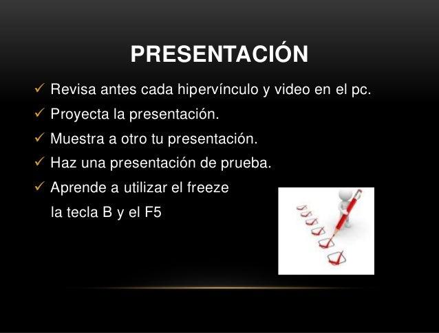 PRESENTACIÓN  Revisa antes cada hipervínculo y video en el pc.  Proyecta la presentación.  Muestra a otro tu presentaci...