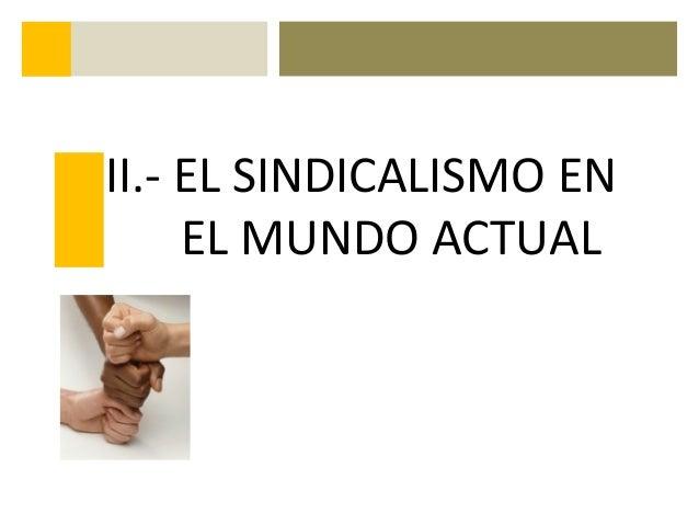 II.- EL SINDICALISMO EN EL MUNDO ACTUAL