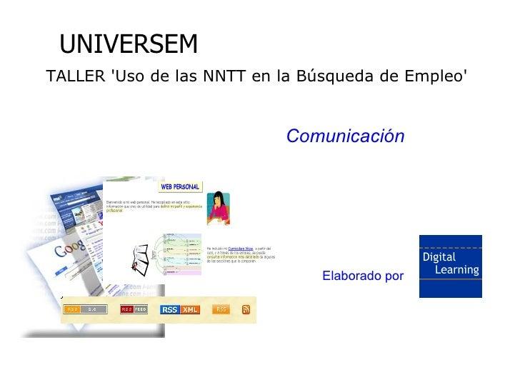 Uso de las NNTT en la Búsqueda de Empleo          UNIVERSEM      TALLER 'Uso de las NNTT en la Búsqueda de Empleo'        ...