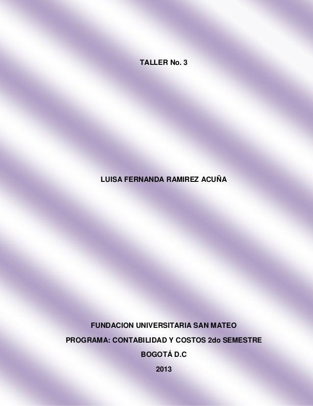 TALLER No. 3LUISA FERNANDA RAMIREZ ACUÑAFUNDACION UNIVERSITARIA SAN MATEOPROGRAMA: CONTABILIDAD Y COSTOS 2do SEMESTREBOGOT...