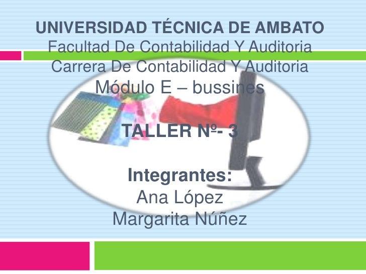 UNIVERSIDAD TÉCNICA DE AMBATOFacultad De Contabilidad Y AuditoriaCarrera De Contabilidad Y AuditoriaMódulo E – bussinesTal...
