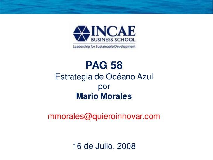 PAG 58  Estrategia de Océano Azul              por        Mario Morales  mmorales@quieroinnovar.com        16 de Julio, 20...