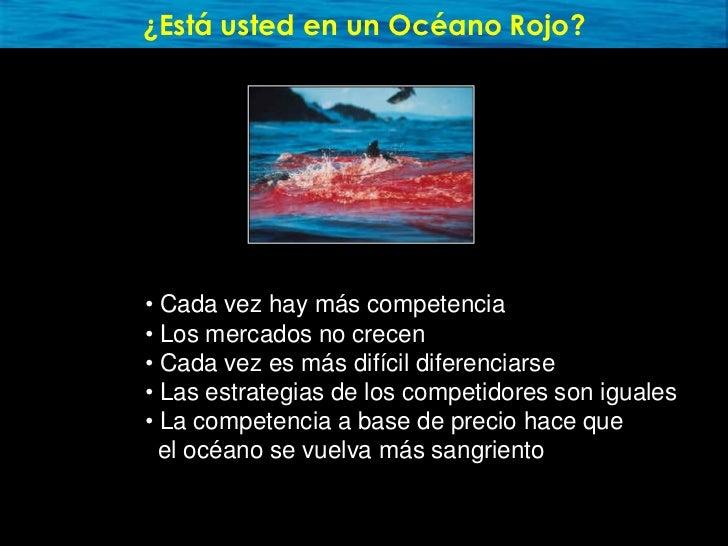 ¿Está usted en un Océano Rojo?     • Cada vez hay más competencia • Los mercados no crecen • Cada vez es más difícil difer...