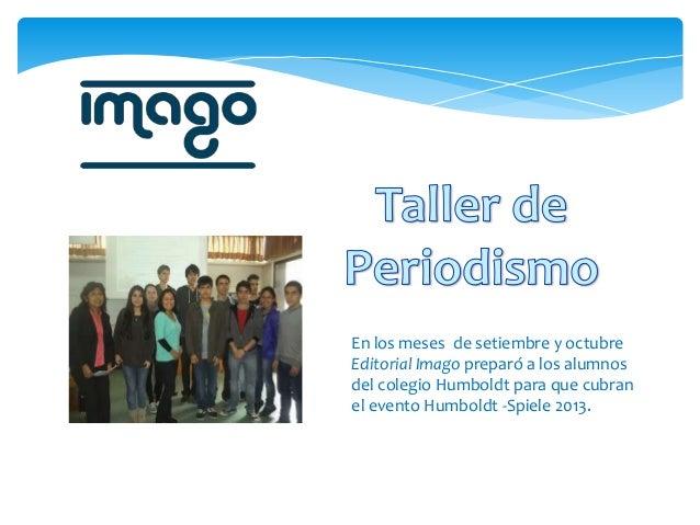En los meses de setiembre y octubre Editorial Imago preparó a los alumnos del colegio Humboldt para que cubran el evento H...