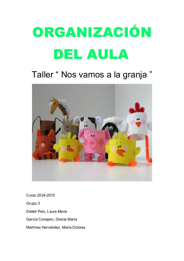 """ORGANIZACIÓN DEL AULA Taller """" Nos vamos a la granja """" Curso 2024-2015 Grupo 3 Deltell Polo, Laura María García Conejero, ..."""