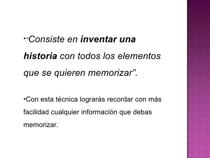 """<ul><li>"""" Consiste en  inventar una historia  con todos los elementos que se quieren memorizar"""". </li></ul><ul><li>Con est..."""