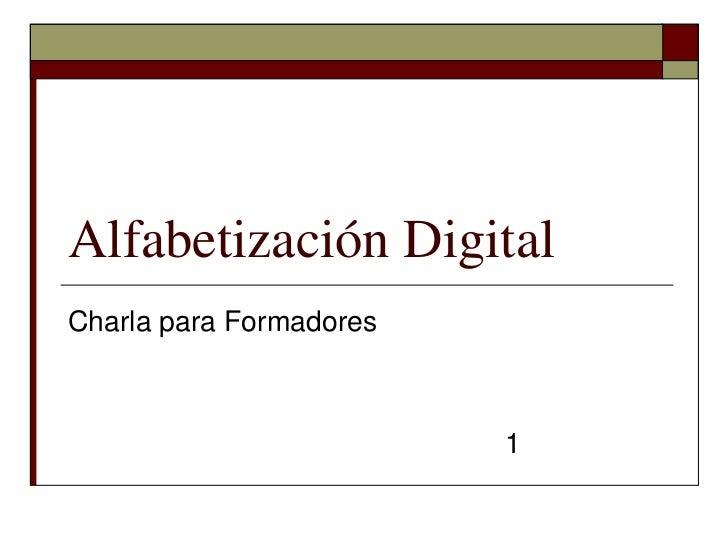 Alfabetización DigitalCharla para Formadores                         1