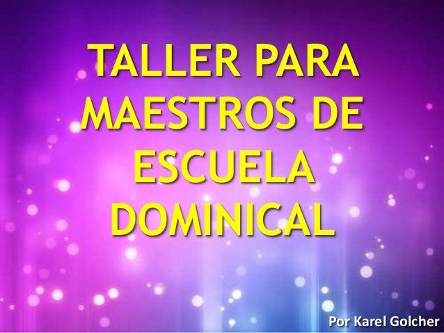 TALLER PARAMAESTROS DE  ESCUELA DOMINICAL         Por Karel Golcher