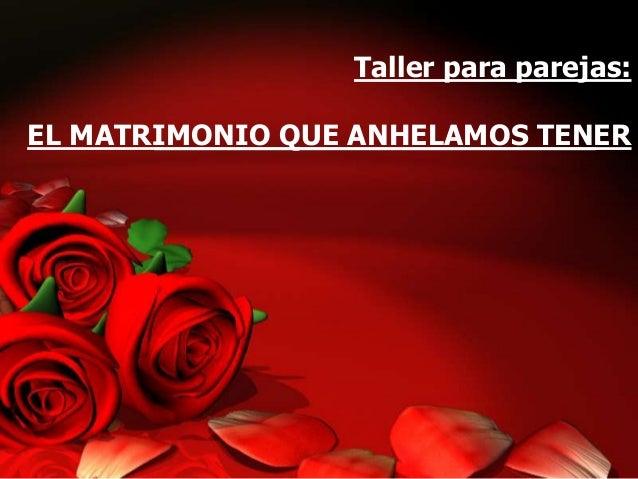 Taller para parejas:  EL MATRIMONIO QUE ANHELAMOS TENER