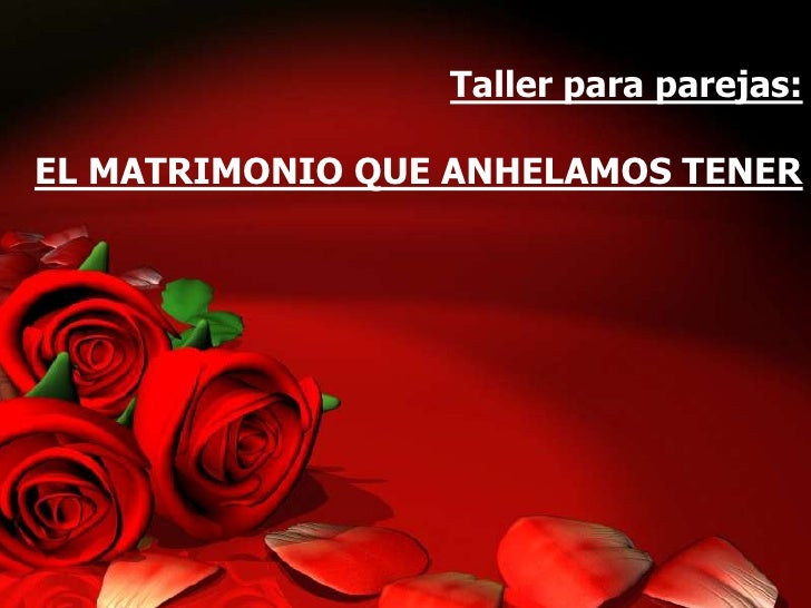 Taller para parejas: EL MATRIMONIO QUE ANHELAMOS TENER<br />