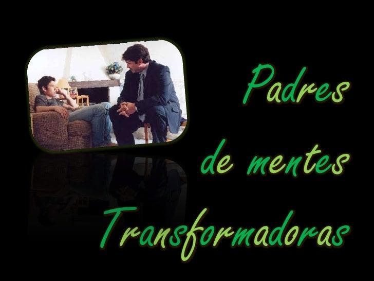 Padres de mentes Transformadoras<br />