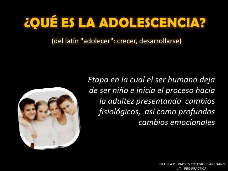 """¿QUÉ ES LA ADOLESCENCIA?(del latín """"adolecer"""": crecer, desarrollarse)<br />Etapa en la cual el ser humano deja de ser niño..."""