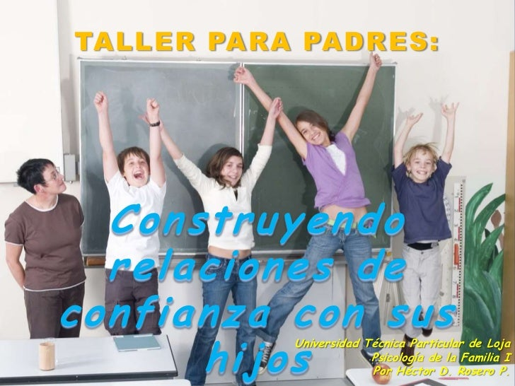 TALLER PARA PADRES:<br />Construyendo relaciones de confianza con sus hijos<br />Universidad Técnica Particular de Loja<br...