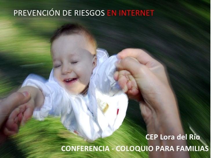PREVENCIÓN DE RIESGOS EN INTERNET                                                                CEP Lora del Río         ...