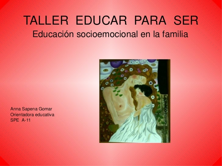 TALLER  EDUCAR  PARA  SER Educación socioemocional en la familia Anna Sapena Gomar Orientadora educativa SPE  A-11