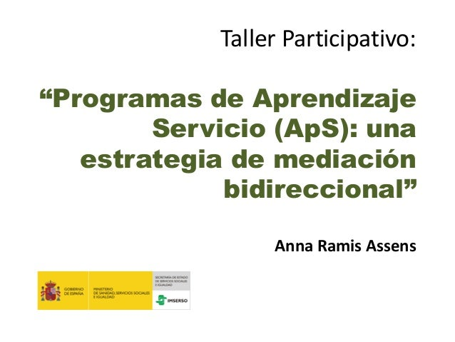 """Taller Participativo: """"Programas de Aprendizaje Servicio (ApS): una estrategia de mediación bidireccional"""" Anna Ramis Asse..."""